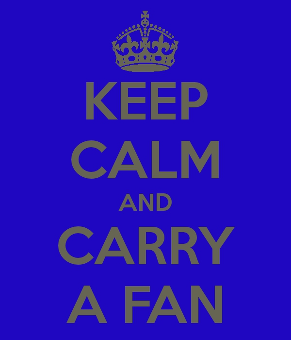 Keep Calm and Carry a Fan
