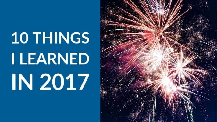 Ten Things I Learned in 2017