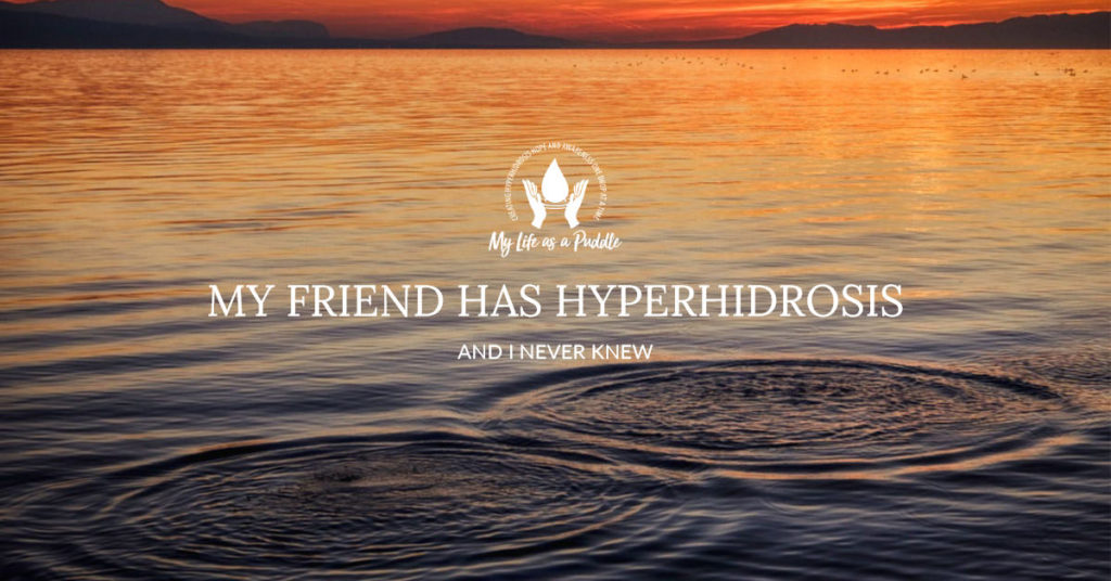 My Friend Has Hyperhidrosis and I Never Knew