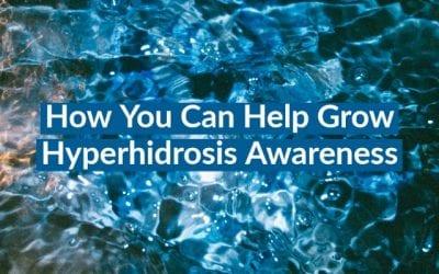 How You Can Help Grow Hyperhidrosis Awareness